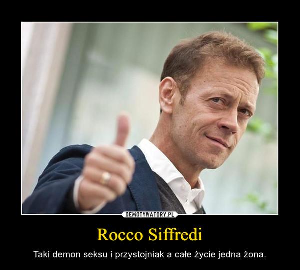 Rocco Siffredi – Taki demon seksu i przystojniak a całe życie jedna żona.