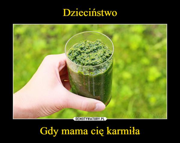 Gdy mama cię karmiła –