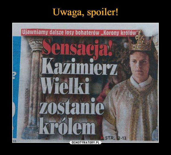 """–  Ujawniamy dalsze losy bohaterów """"Korony królów""""Sensacja! Kazimierz Wielki zostanie królem"""