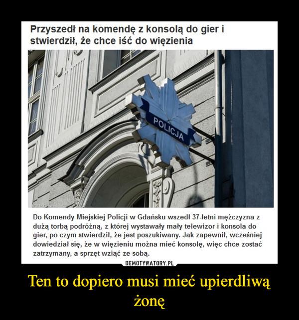 Ten to dopiero musi mieć upierdliwą żonę –  Przyszedł na komendę z konsolą do gier i stwierdził, że chce iść do więzieniaDo Komendy Miejskiej Policji w Gdańsku wszedł 37-letni mężczyzna z dużą torbą podróżną, z której wystawały m