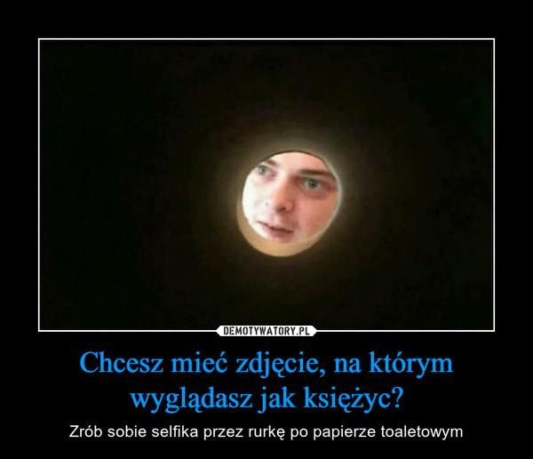 Chcesz mieć zdjęcie, na którym wyglądasz jak księżyc? – Zrób sobie selfika przez rurkę po papierze toaletowym