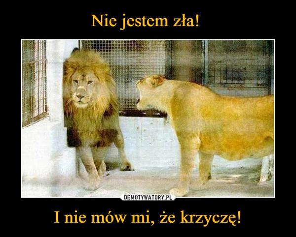 I nie mów mi, że krzyczę! –