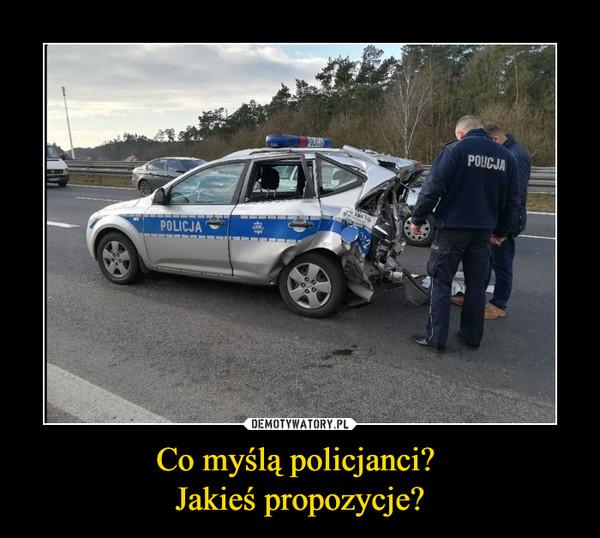 Co myślą policjanci? Jakieś propozycje? –