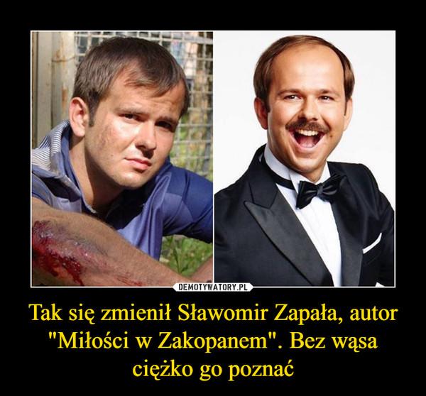 """Tak się zmienił Sławomir Zapała, autor """"Miłości w Zakopanem"""". Bez wąsa ciężko go poznać –"""