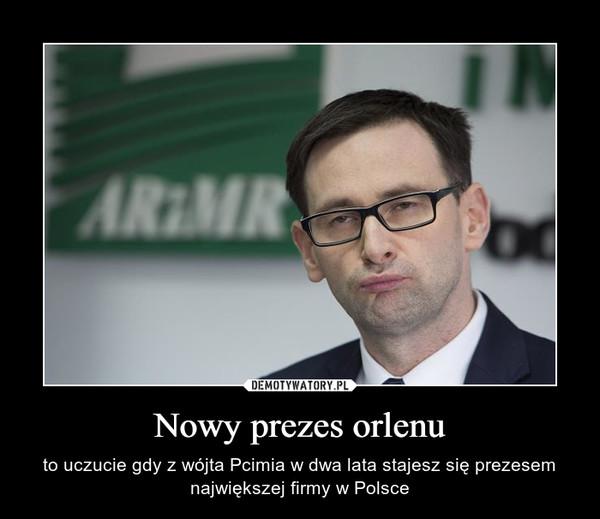 Nowy prezes orlenu – to uczucie gdy z wójta Pcimia w dwa lata stajesz się prezesem największej firmy w Polsce