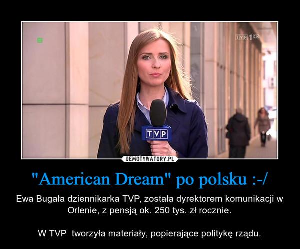 """""""American Dream"""" po polsku :-/ – Ewa Bugała dziennikarka TVP, została dyrektorem komunikacji w Orlenie, z pensją ok. 250 tys. zł rocznie.W TVP  tworzyła materiały, popierające politykę rządu."""