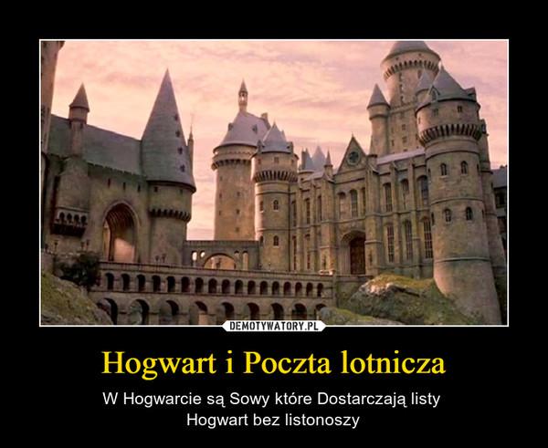 Hogwart i Poczta lotnicza – W Hogwarcie są Sowy które Dostarczają listy Hogwart bez listonoszy