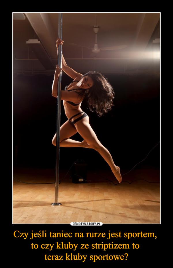 Czy jeśli taniec na rurze jest sportem, to czy kluby ze striptizem to teraz kluby sportowe? –