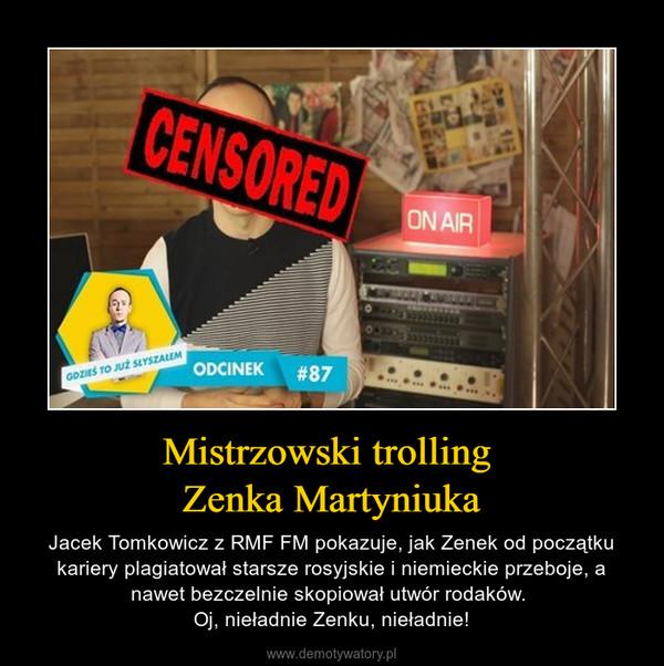 Mistrzowski trolling Zenka Martyniuka – Jacek Tomkowicz z RMF FM pokazuje, jak Zenek od początku kariery plagiatował starsze rosyjskie i niemieckie przeboje, a nawet bezczelnie skopiował utwór rodaków. Oj, nieładnie Zenku, nieładnie!