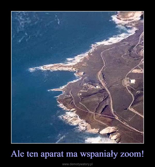 Ale ten aparat ma wspaniały zoom! –