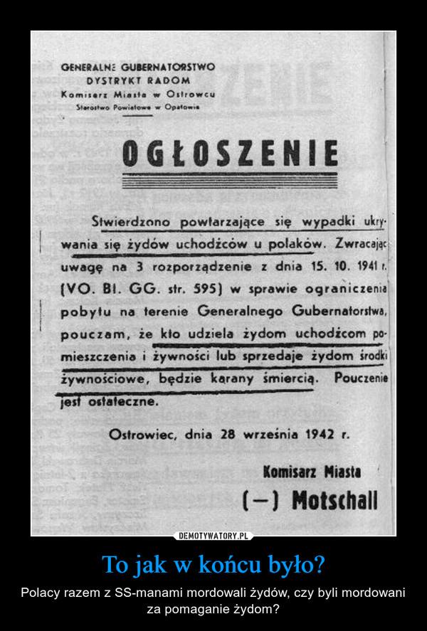 To jak w końcu było? – Polacy razem z SS-manami mordowali żydów, czy byli mordowani za pomaganie żydom?