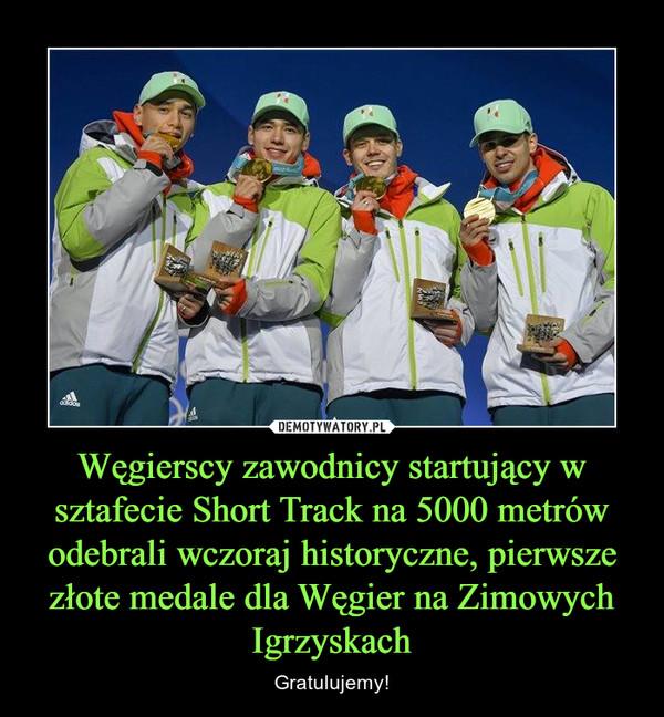 Węgierscy zawodnicy startujący w sztafecie Short Track na 5000 metrów odebrali wczoraj historyczne, pierwsze złote medale dla Węgier na Zimowych Igrzyskach – Gratulujemy!