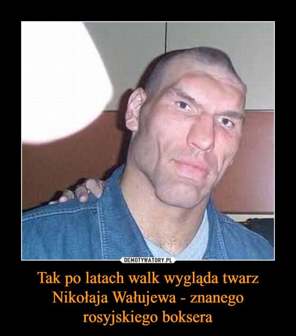 Tak po latach walk wygląda twarz Nikołaja Wałujewa - znanego rosyjskiego boksera –