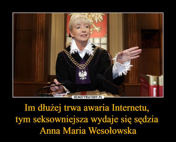 Im dłużej trwa awaria Internetu, tym seksowniejsza wydaje się sędzia Anna Maria Wesołowska –