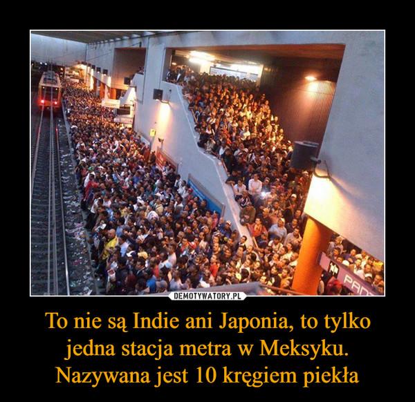 To nie są Indie ani Japonia, to tylko jedna stacja metra w Meksyku. Nazywana jest 10 kręgiem piekła –