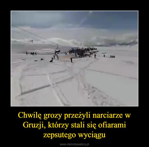 Chwilę grozy przeżyli narciarze w Gruzji, którzy stali się ofiarami zepsutego wyciągu –