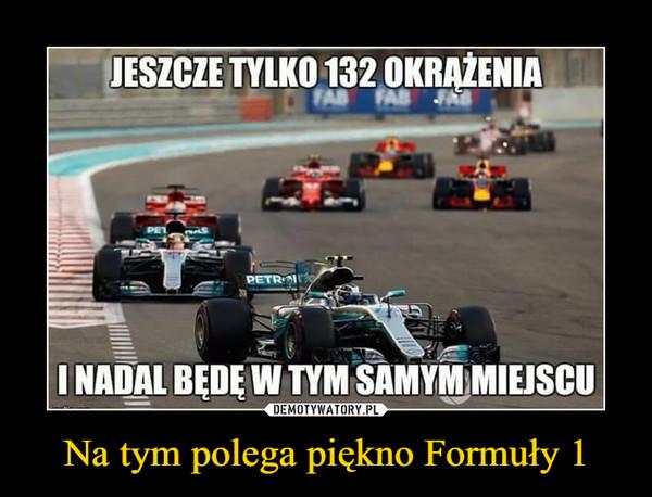 Na tym polega piękno Formuły 1 –  JESZCZE TYLKO 132 OKRĄŻENIAINADAL BĘDĘ W TYM SAMYM MIEJSCU