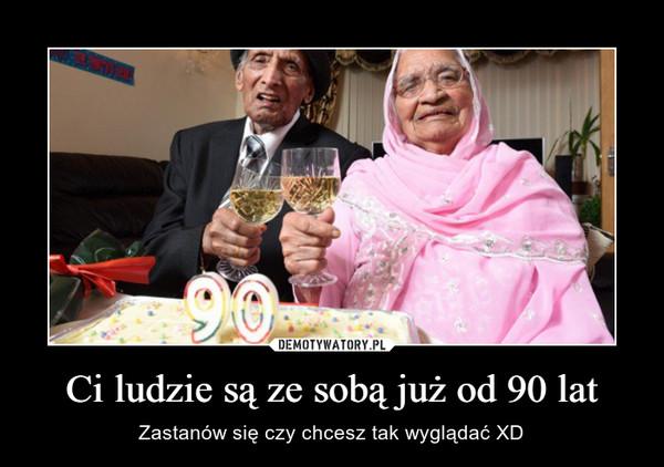 Ci ludzie są ze sobą już od 90 lat – Zastanów się czy chcesz tak wyglądać XD