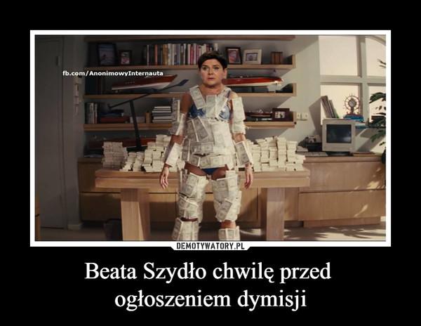 Beata Szydło chwilę przed ogłoszeniem dymisji –