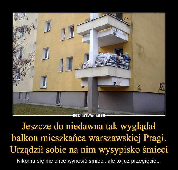 Jeszcze do niedawna tak wyglądał balkon mieszkańca warszawskiej Pragi. Urządził sobie na nim wysypisko śmieci – Nikomu się nie chce wynosić śmieci, ale to już przegięcie...