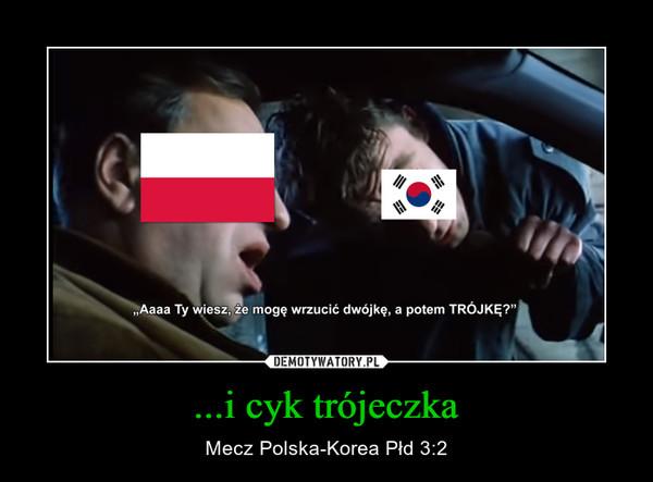 ...i cyk trójeczka – Mecz Polska-Korea Płd 3:2