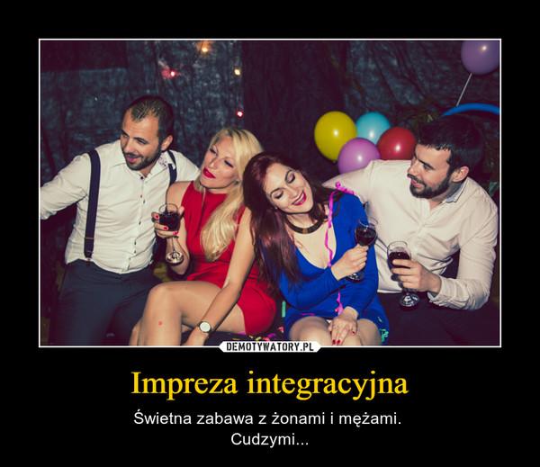 Impreza integracyjna – Świetna zabawa z żonami i mężami. Cudzymi...