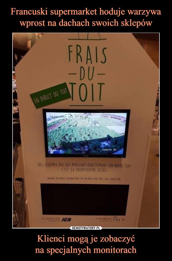 Klienci mogą je zobaczyćna specjalnych monitorach –