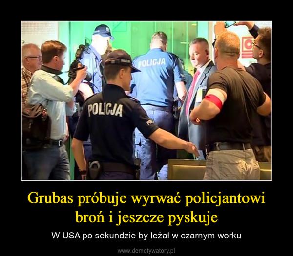 Grubas próbuje wyrwać policjantowi broń i jeszcze pyskuje – W USA po sekundzie by leżał w czarnym worku