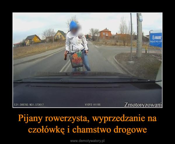 Pijany rowerzysta, wyprzedzanie na czołówkę i chamstwo drogowe –