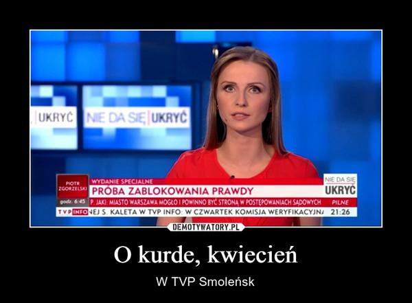 O kurde, kwiecień – W TVP Smoleńsk