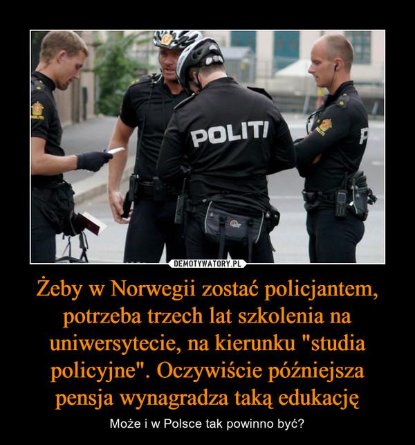 """Żeby w Norwegii zostać policjantem, potrzeba trzech lat szkolenia na uniwersytecie, na kierunku """"studia policyjne"""". Oczywiście późniejsza pensja wynagradza taką edukację – Może i w Polsce tak powinno być?"""