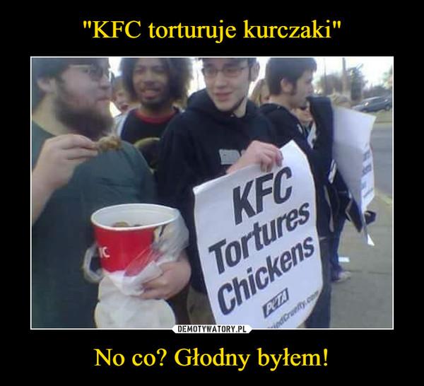 No co? Głodny byłem! –  KFC Tortures Chickens