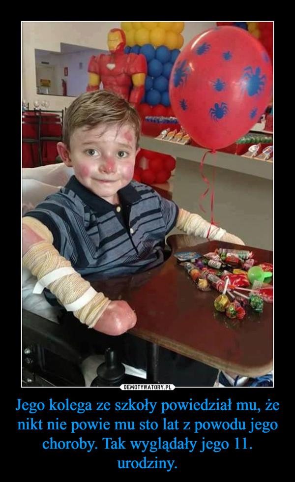 Jego kolega ze szkoły powiedział mu, że nikt nie powie mu sto lat z powodu jego choroby. Tak wyglądały jego 11. urodziny. –
