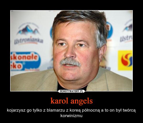 karol angels – kojarzysz go tylko z blamarzu z koreą północną a to on był twórcą korwinizmu