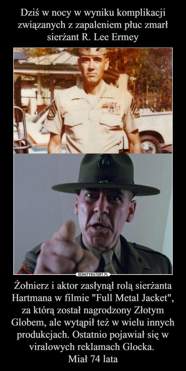 """Żołnierz i aktor zasłynął rolą sierżanta Hartmana w filmie """"Full Metal Jacket"""", za którą został nagrodzony Złotym Globem, ale wytąpił też w wielu innych produkcjach. Ostatnio pojawiał się w viralowych reklamach Glocka. Miał 74 lata –"""