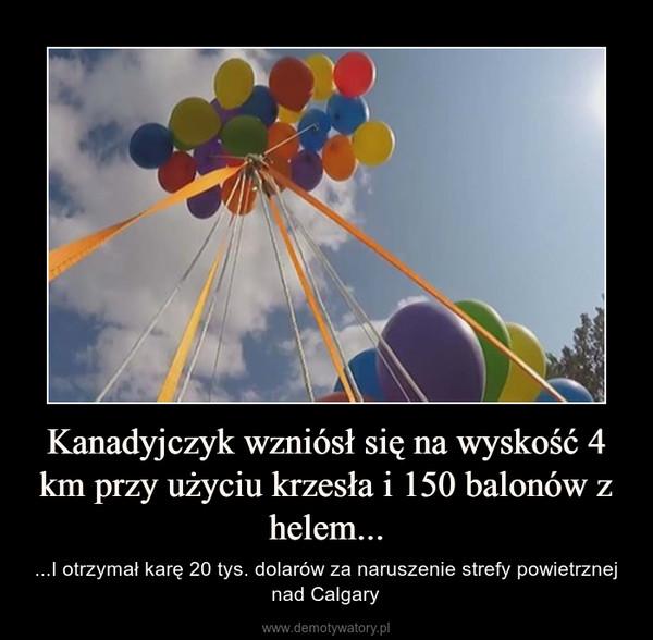 Kanadyjczyk wzniósł się na wyskość 4 km przy użyciu krzesła i 150 balonów z helem... – ...I otrzymał karę 20 tys. dolarów za naruszenie strefy powietrznej nad Calgary