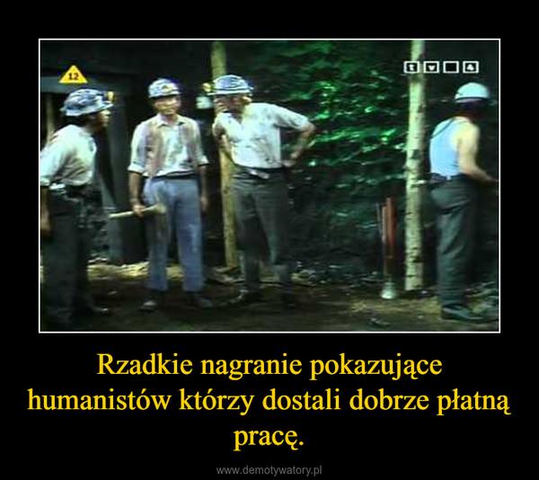 Rzadkie nagranie pokazujące humanistów którzy dostali dobrze płatną pracę. –