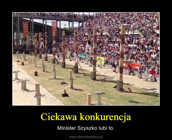 Ciekawa konkurencja – Minister Szyszko lubi to.