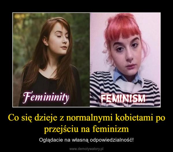 Co się dzieje z normalnymi kobietami po przejściu na feminizm – Oglądacie na własną odpowiedzialność!