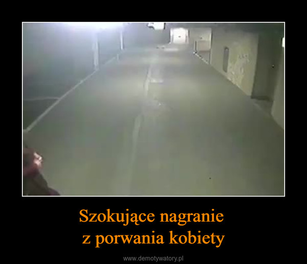 Szokujące nagranie z porwania kobiety –