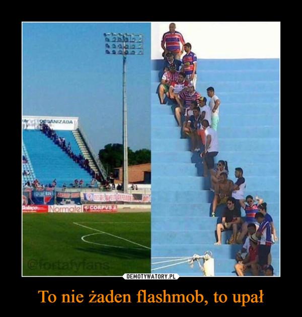 To nie żaden flashmob, to upał –