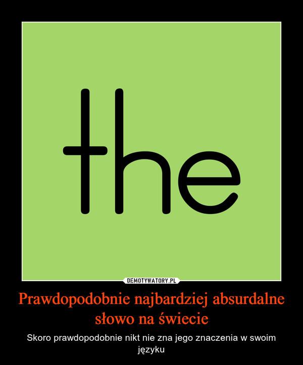 Prawdopodobnie najbardziej absurdalne słowo na świecie – Skoro prawdopodobnie nikt nie zna jego znaczenia w swoim języku