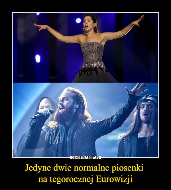 Jedyne dwie normalne piosenki na tegorocznej Eurowizji –