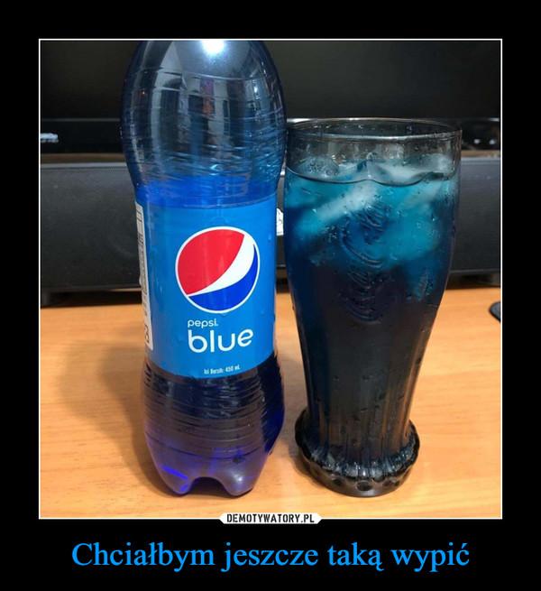 Chciałbym jeszcze taką wypić –