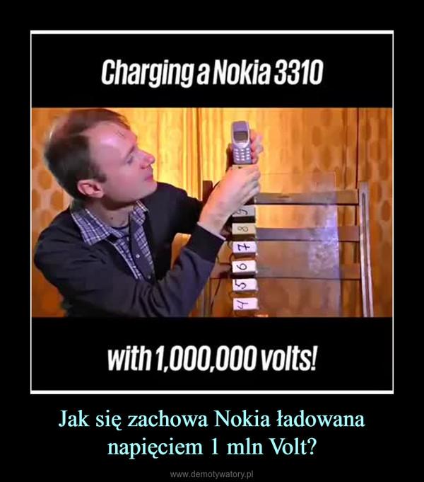 Jak się zachowa Nokia ładowana napięciem 1 mln Volt? –