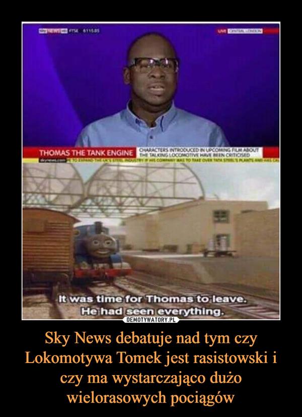 Sky News debatuje nad tym czy Lokomotywa Tomek jest rasistowski i czy ma wystarczająco dużo wielorasowych pociągów –