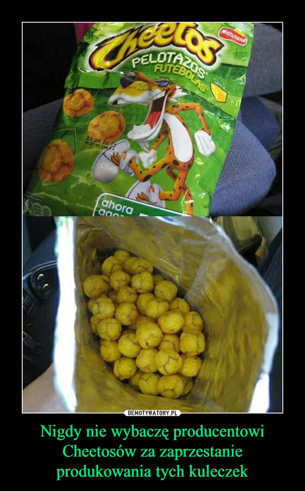 Nigdy nie wybaczę producentowi Cheetosów za zaprzestanie produkowania tych kuleczek –