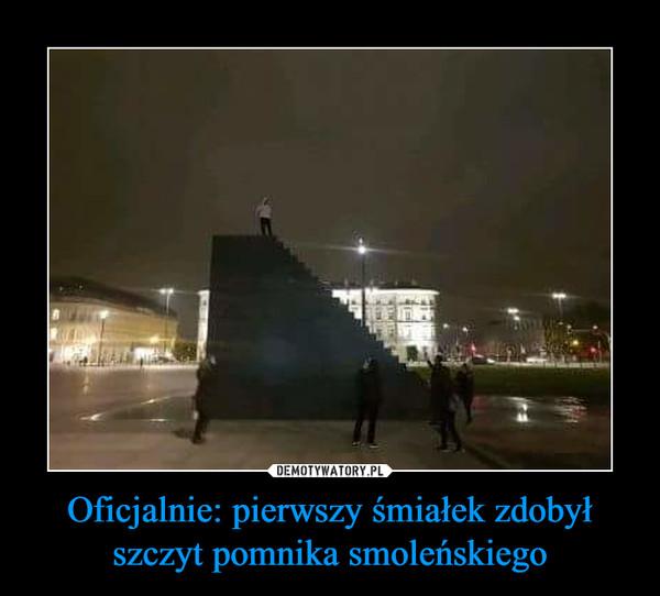 Oficjalnie: pierwszy śmiałek zdobył szczyt pomnika smoleńskiego –