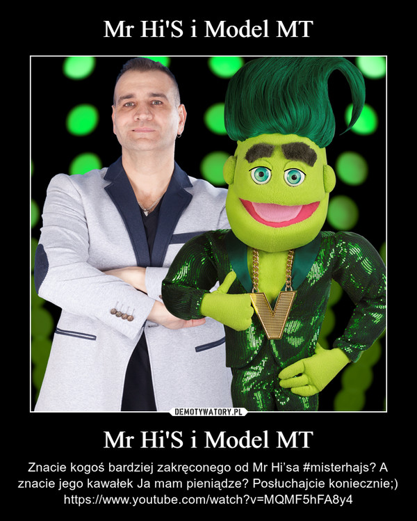 Mr Hi'S i Model MT – Znacie kogoś bardziej zakręconego od Mr Hi'sa #misterhajs? A znacie jego kawałek Ja mam pieniądze? Posłuchajcie koniecznie;)https://www.youtube.com/watch?v=MQMF5hFA8y4
