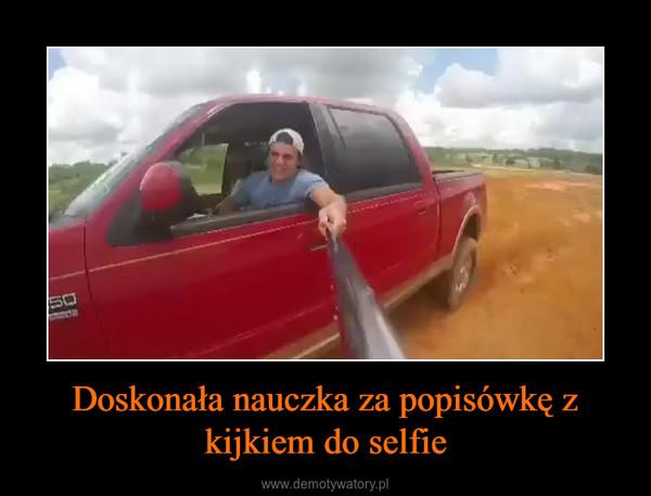 Doskonała nauczka za popisówkę z kijkiem do selfie –